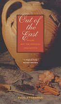 Out of the East: Spices and the Medieval Imagination [Paperback] Paul Fr... - $10.47