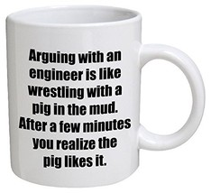 Funny Mug - Engineer. Arguing with, is like wrestling with a pig - 11 OZ... - $15.89