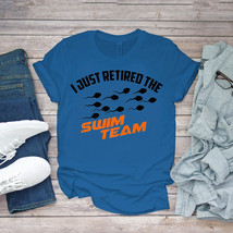 Swimming Funny Tee Cute Vasectomy I Just Retired The Swim Team Funny Unisex - $15.99+
