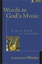 Words to God's Music: A New Book of Psalms Wieder, Laurance - $24.99