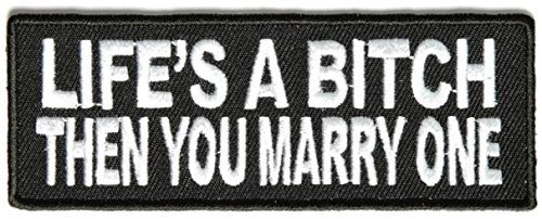 Life's A Bitch Then You Marry One Patch - 4x1.5 inch