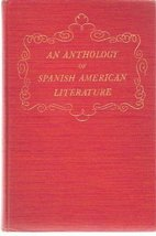 AN ANTHOLOGY OF SPANISH AMERICAN LITERATURE in 2 volumes: VOLUME I - CORTES TO R