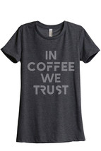 In Coffee We Trust Women's Relaxed T-Shirt Tee Charcoal Grey - $24.99+