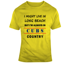 I Might Live In Long Beach But Im Always In Cubs Country Tee Chicago T-S... - $17.97+