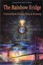 The Rainbow Bridge: Universal Book of Living, Dying and Dreaming Hunter,... - $12.99