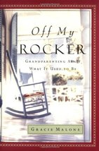 Off My Rocker: Grandparenting Ain't What It Used to Be Malone, Gracie - $3.01