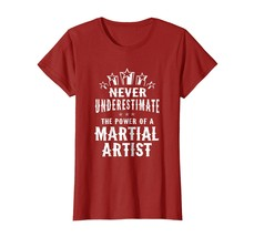 New Shirts - Never Underestimate The Power of A Martial Artist T-shirt W... - $19.95