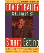 Smart Eating: Choosing Wisely, Living Lean Covert Bailey, Ronda Gates Pa... - $4.95