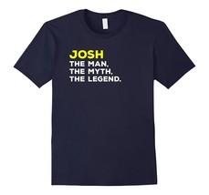 Josh The Man, The Myth, The Legend Funny Name T-Shirt Men - $17.95+