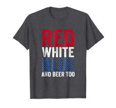 Brother Shirts - Red White Blue And Beer Too T-Shirt Drinking 4th of Jul... - $19.95+