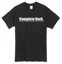 Complete Dork T-Shirt ~ Pefect for the 'nerd' in your life - $16.99+