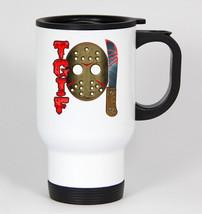 TGIF 13th #341 - Funny 14oz White Travel Mug Halloween Friday Jason - $21.99