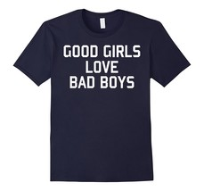 Sassy T-Shirt | Good Girls Love Bad Boys Men - $17.95+