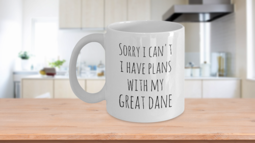 Primary image for Great Dane Mom Mug Sorry I Can't I Have Plans With My Great Dane Funny Cofee Cup