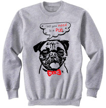 PUG ALL YOU NEED 1 - NEW COTTON GREY SWEATSHIRT- ALL SIZES - $34.33