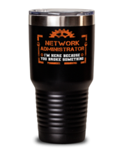 Unique gift Idea for Network administrator Tumbler with this funny saying.  - $33.99