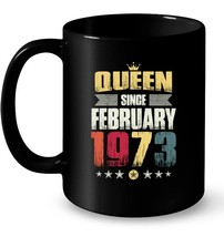 Queen Since February 1973 Vintage 45th Birthday Gif Gift Coffee Mug - $13.99+
