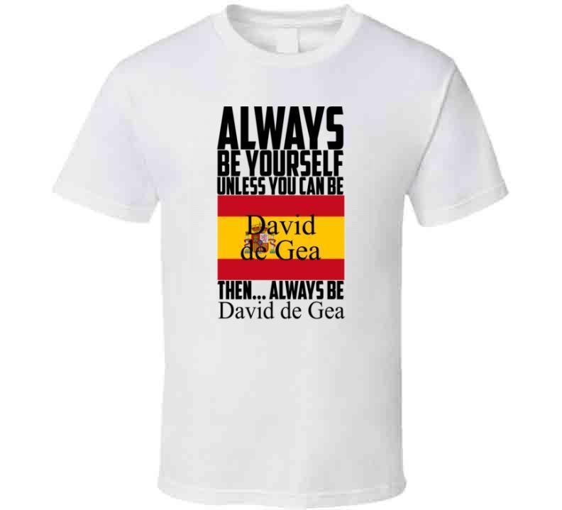 Always Be Yourself Unless You Can Be David De Gea T-shirt Spain Soccer Fan Tee