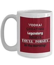 Vodka Coffee Cup - Vodka! Creating Legendary Nights You'll Forget In The Morning - $16.82