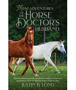 More Adventures of the Horse Doctor's Husband [Paperback] Long, Justin B. - $12.99