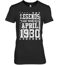 Legends Born In APRIL 1930 Aged 88 Years Old Being Awesome - $19.99+