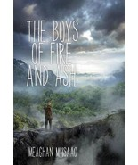 The Boys of Fire and Ash by Meaghan McIsaac 2015 Fantasy YA 1st Ed Hardc... - $10.99