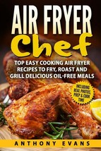 Air Fryer Chef : Top Easy Cooking Air Fryer Recipes to Fry, Roast and Gr... - $17.18