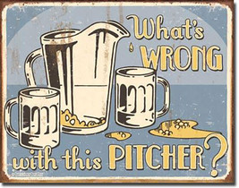 What's Wrong with this Pitcher (Picture)? Beer Alcohol Humor Metal Sign - $20.95