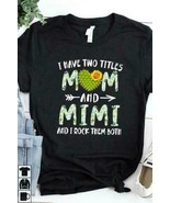 I Have Two Titles Mom And Mimi And I Rock Them Both Ladies T-Shirt Cotto... - $19.75+