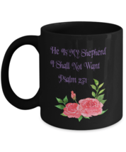 Psalm 23:1 I Shall Not Want Coffee Mug - $19.95