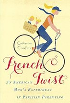 French Twist: An American Mom's Experiment in Parisian Parenting [Paperback] Cra image 2