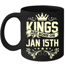 Kings Are Born On January 15th Birthday 11oz Coffee Mug Gift - $15.95