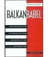 Balkan Babel: The Disintegration Of Yugoslavia From The Death Of Tito To... - $7.40