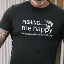 Fishing Makes Me Happy Humans Make My Head Hurt Tshirt Men Black - $18.00+