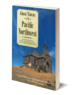 Ghost Towns of the Pacific Northwest - $19.95