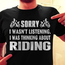 Motocross Sorry I Wasn't Listening I Was Thinking About Riding Tshirt Me... - $18.00+