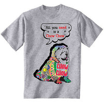 Chow Chow all you need c - NEW COTTON GREY TSHIRT ALL SIZES - $20.84