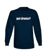 Got Drums Drummer Musician Long Sleeve T Shirt - $24.74+