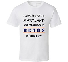 I Might Live In Maryland But Im Always In Bears Country T Shirt Chicago ... - $15.81+