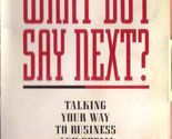 What do i say next talking your way to business social success susan roane 1997 thumb155 crop