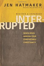 Interrupted: When Jesus Wrecks Your Comfortable Christianity [Paperback]... - $11.87