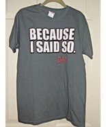 BECAUSE I SAID SO, DAD MEN'S GRAY COTTON T-SHIRT NEW - $7.99