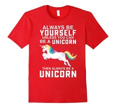 Always be a Yourself Unless you can be a Unicorn T-Shirt Men-- Yago - $17.95+