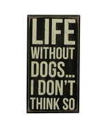 Life Without Dogs .. I Don't Think So Dog Box Sign Primitives by Kathy 4... - $16.98