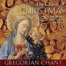 THE CHANTS OF CHRISTMAS by Gloriae Dei Cantores