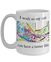 Funny Cat Mug 'I Work So My Cat Can Have A Better Life' white colorful coffeecup - $13.81