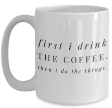 Coffee Lover \ First I Drink The Coffee... \ Funny Gift for Coffee Lover... - $13.95+