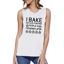 I Bake Because Womens White Muscle Tank Top Funny Baking Quote - $14.99
