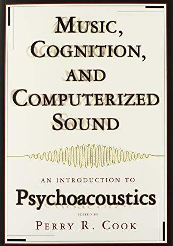 Music, Cognition, and Computerized Sound: An Introduction to Psychoacoustics [Pa