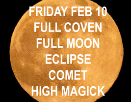 FEB 10 FULL MOON ECLIPSE & COMET FULL COVEN CEREMONY MAGICK 95 yr Witch ... - $15.20